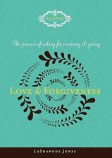 The Process of Asking For, Receiving and Giving Love & Forgiveness (Paperback or