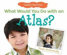 What Would You Do With an Atlas? (Library Resources), Kralovansky, Susan, Good C