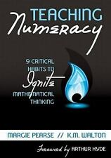 Teaching Numeracy : 9 Critical Habits to Ignite Mathematical Thinking by...