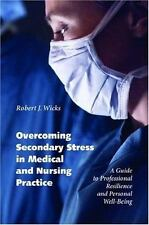Overcoming Secondary Stress in Medical and Nursing Practice: A Guide to Professi