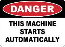 Osha Danger This Machine Starts Automatically Adhesive Vinyl Sign Decal