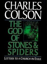 The God of Stones and Spiders: Letters to a Church in Exile by Colson, Charles