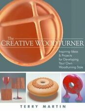 The Creative Woodturner : Inspiring Ideas and Projects for Developing Your Own W