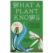 What a Plant Knows by Daniel Chamovitz A Field Guide To The Senses Of Your Garde