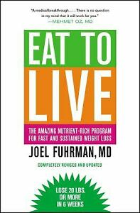Eat to Live : The Amazing Nutrient-Rich Program for Fast and Sustained Weight...