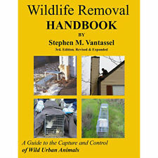 Wildlife Removal Handbook Rev 3 by Stephen Vantassel ( a homeowners must have )