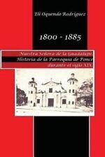 1800-1885. Nuestra Señora de Guadalupe. Historia de la Parroquia de Ponce...