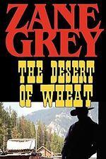The Desert of Wheat by Zane Grey (2008, Paperback)