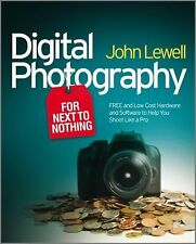 Digital Photography for Next to Nothing : Free and Low Cost Hardware and...