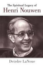 Spiritual Legacy of Henri Nouwen: By LaNoue, Dierdre
