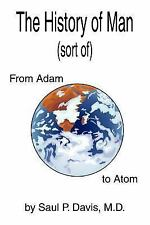 The History of Man : From Adam to Atom by Davis M. D., Saul P. (2003, Paperback)