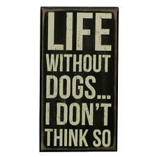 """""""Primitives by Kathy"""" Box Sign - LIFE WITHOUT DOGS - #PK-BX-19131"""