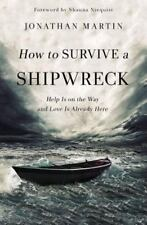 How to Survive a Shipwreck : Help Is on the Way and Love Is Already Here by...