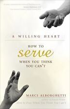 A Willing Heart: How to Serve When You Think You Can't-ExLibrary