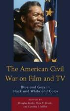 The American Civil War on Film and Tv: Blue and Gray in Black and White and.