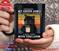 My Coffee And I Are Having A Moment I Will Deal Black Cat Coffee Mug
