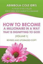 How to Become a Millionaire in a Way That Is Dignifying to God Revised and...