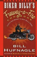 NEW - Biker Billy's Freeway-A-Fire Cookbook: Life's Too Short to Eat Dull Food