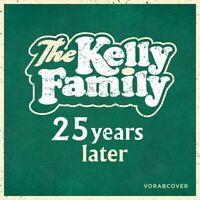 THE KELLY FAMILY - 25 YEARS LATER   CD NEU
