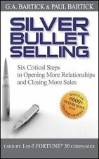 Silver Bullet Selling: Six Critical Steps to Opening More Relationships and C...