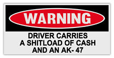 Funny Warning Bumper Stickers: DRIVER CARRIES SHITLOAD OF CASH AND AK-47 | Guns