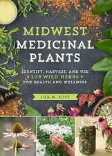 Midwest Medicinal Plants: Identify, Harvest, and Use 109 Wild Herbs for Health a