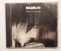 DARK 30 Waitin' For Your Love... CD Brand New