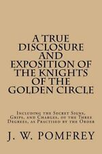 A True Disclosure and Exposition of the Knights of the Golden Circle :...