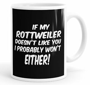 If My Rottweiler Doesn't Like You I Probably Won't Either Funny Mug Cup
