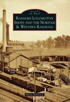 Roanoke Locomotive Shops and the Norfolk & Western Railroad, Paperback by Mck...