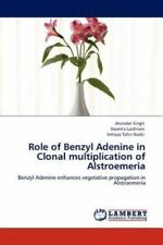 Role Of Benzyl Adenine In Clonal Multiplication Of Alstroemeria: Benzyl Adeni...