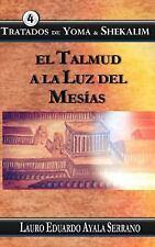 Talmud: Tratados de Yoma and Shekalim : El Talmud a la Luz Del Mesias by...