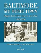 Baltimore, My Home Town : Biggest Little Hick Town in the USA 1940-1956 by...