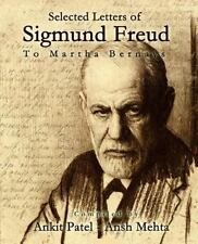 Selected Letters of Sigmund Freud, to Martha Bernays by Ankit Patel and Ansh...