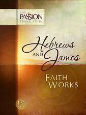 Good, Hebrews & James: Faith Works (Passion Translation) (The Passion Translatio