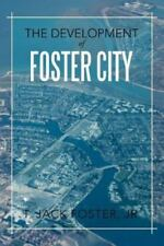 The Development of Foster City by T. Jack Foster Jr. (2012, Paperback)