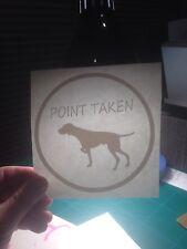 Point Taken decal, free shipping, car, truck, window,bird Hunting, Pointer,