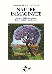 Nature immaginate. Immagini che hanno cambiato il nostro modo di vedere la natur