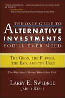 The Only Guide to Alternative Investments You'll Ever Need: The Good, the Flawed