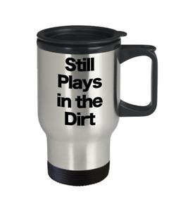 Still Plays In The Dirt Mug Travel Coffee Cup Farmer Excavator Bull Dozer Plants