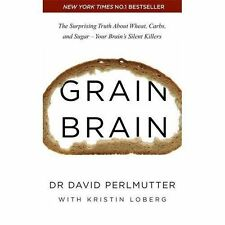 Grain Brain The Surprising Truth about Wheat By David Perlmutter 9781444791907