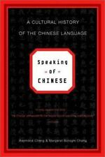 Speaking of Chinese: A Cultural History of the Chinese Language: By Chang, Ra...