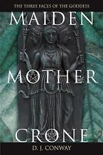 Maiden, Mother, Crone : The Myth and Reality of the Triple Goddess by D. J....