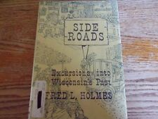 Holmes SIDE ROADS EXCURSIONS INTO WISCONSINS PAST 1955