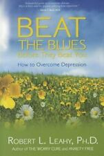 Beat the Blues Before They Beat You : How to Overcome Depression by Robert L....