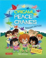 The Origami Peace Crane Project : Friendships Take Flight by Sue DiCicco...