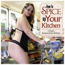 How to Spice up Your Kitchen by Chef Abbey (2013, Paperback)