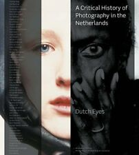 Dutch Eyes - A critical history of photography in the Netherlands.