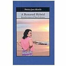 A Bereaved Hybrid : Recollections of Two Cultures by Thelma Jaen Alcordo...