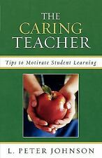 The Caring Teacher: Tips to Motivate Student Learning (Paperback or Softback)